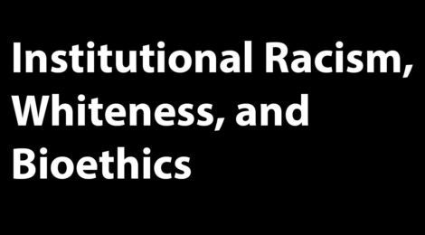 Issue 18(1): Institutional Racism, Whiteness, and Bioethics